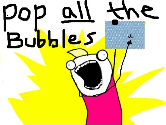 the bubbles.. pop all of them. top 100 .. Growing up in Russia I never got bubble rap in my packaged goods... I move to North America and I do exactly as the picture says!