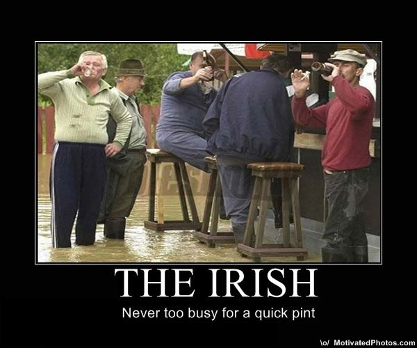The Irish. They would. fih Revertor, busy for a quick pint tra/ Math an cl Phote, BA; El m. im part irish,lol