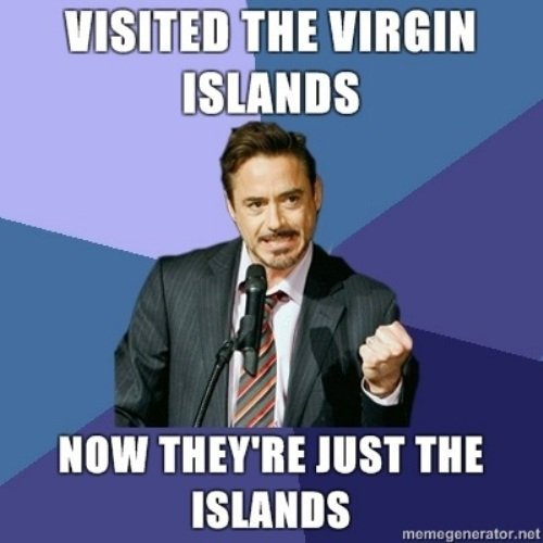 The Islands.. Robert Downey Jr., you silly bitch!. If 'ctid Hill'! THEY' RE JUST THE ISLANDS. I love you