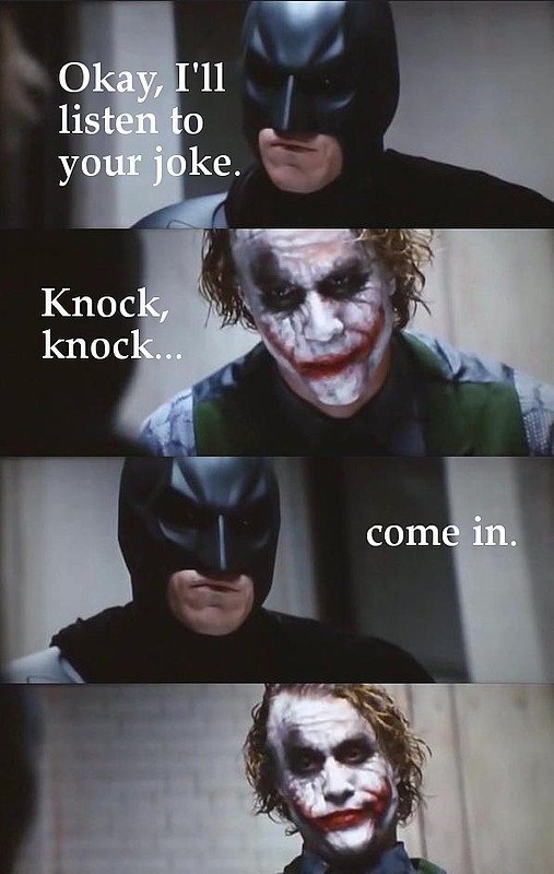 The Joker, always there to make you laf. ._________... because when youre the goddamned batman it doesnt matter whos at the door.