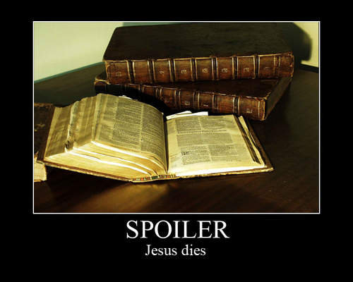 The Bible. . SPOILER Jesus dies. spoiler he comes back