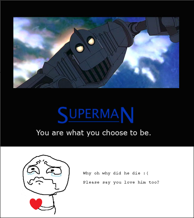 The Iron Giant. you're awesome, i love you. You are what yen choose to be, Why eh why did he die I Please ea? yen leve him tee?. but hes not actually dead if u watch the ending he starts to reassemble himself