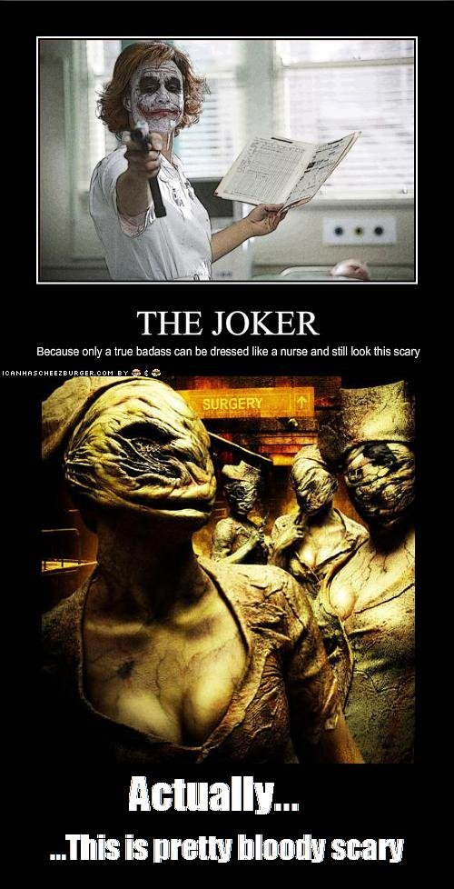 THE JOKER!. You Know Its True<br /> Thumb up if you liked it. THE JOKER Because only a true badass can be dressed like a nurse and still lbrk this scary. yes.i still see boobs though...