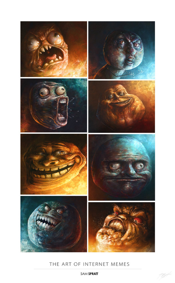 The art of Memes. All credit to Sam Spratt, the artist. I just found this and though I would share.. THE ART . Eil! MEMES FMN SPEAK. is there any ways u can send me these? i deff want all of them