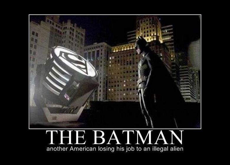 The Batman. . another American losing his job he an illegal alien. DU DUN SHHHH