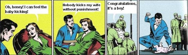 The baby's kickin. Translation of a Flemish comic. kicks my wife Congratulations, without '. Oh, honey'. I can feel the baby Kicking'.. so begins the road to a severely up childhood, a cruel adolesence and a sociopathic adulthood.
