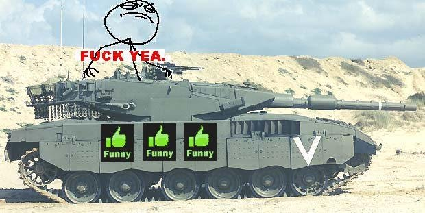 "The thumbs up tank. SAVE FUNNYJUNK!<br /> Going through a town on a tank going "" yeah"" will do.<br /> SAVE FUNNYJUNK!."