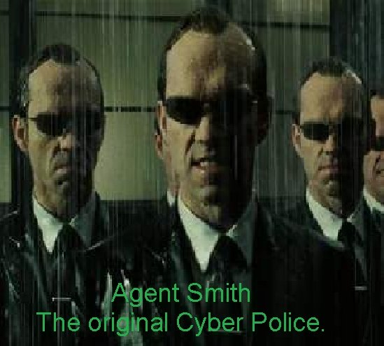 The original Cyber Police. .. Mr. Anderson...you dun goofd