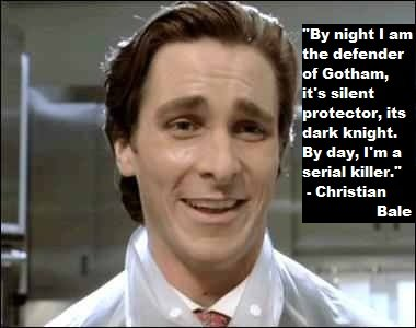 """The Dark Psycho. . By night I am the defender at Aether, it' s silent t dark knight. serial killer."""" Christian Bale"""