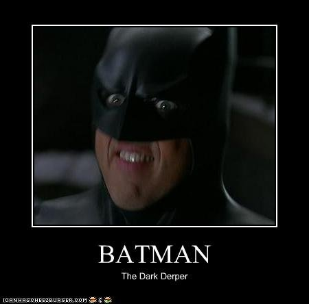 The Batman. Derp to darkness. Dermer
