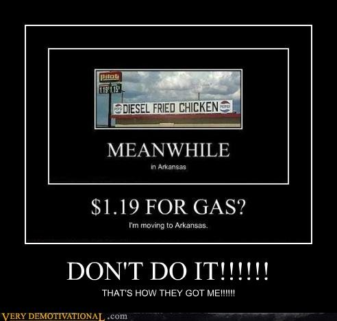 The Trap That Is Arkansas. They lure you here with cheap gas, and then BOOM! You're stuck here forever.. 19 FOR GAS? GUT Nlol. lla.' l.