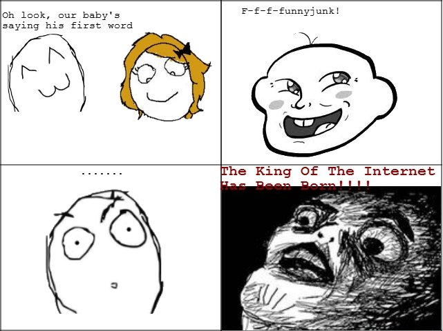 The king of the internet!. Completely original content made from scratch (and rage comic generator). Yeah it's not that good, but yall are always bitching about