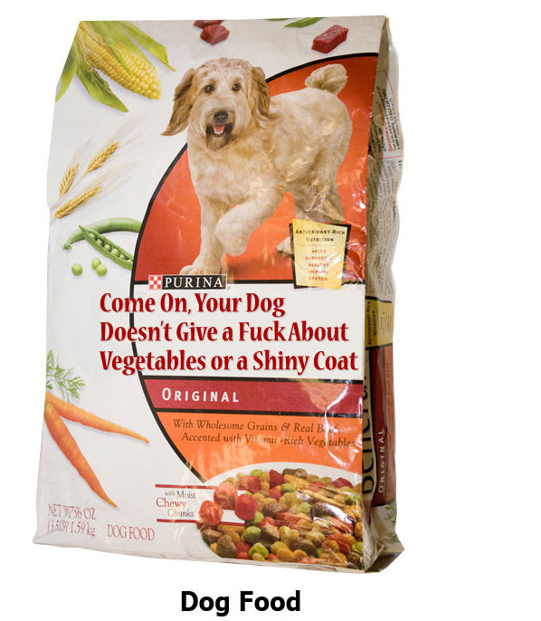 The Truth. . e 011, 111 Dog sift Give a Dog Food