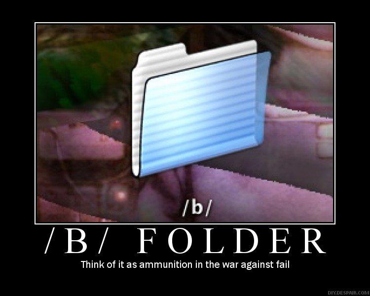 The B Folder. . B/ FOLDER Think of it as ammunition in the war against fail