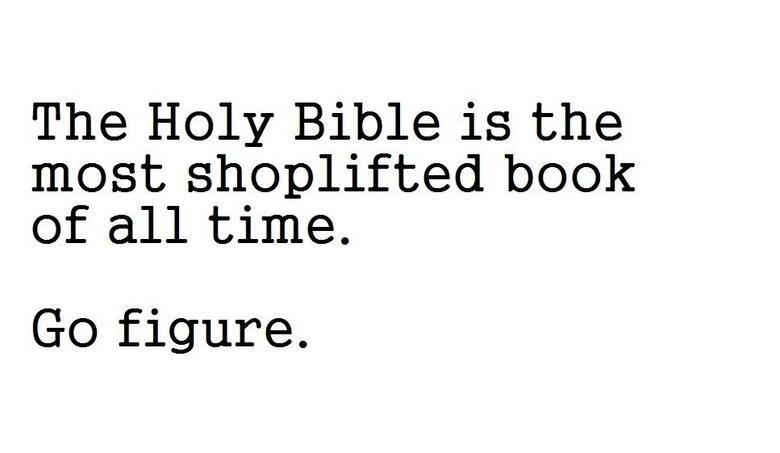 The Bible. LOL. The Holy Bible is the most shoplifted book of all time. Go figure.