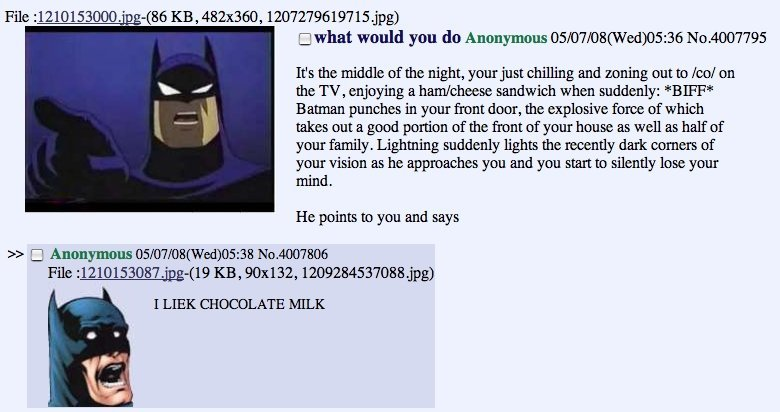 """The Batman. CHOCOLAT MILK. Cl what would you do Anonymous U' 5:"""" U' 7:"""" U' E (Wed) 05: 36 It' s the middle of the night, your just chilling and zoning out to Ec"""