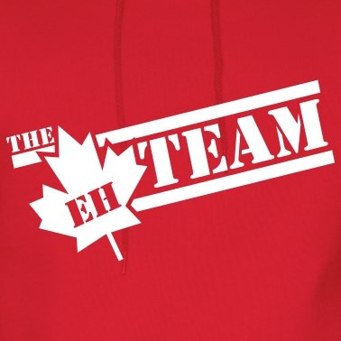 The Eh Team. .. I'm Canadian. I approve.