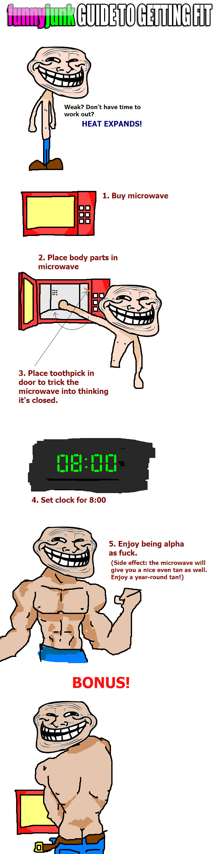 The Terminator Trick. thumb this up if you liked it ;). Weak? Don' t have time to work out? HEAT EXPANDS! L Buy microwave 2. Place body parts in microwave 3. Pl