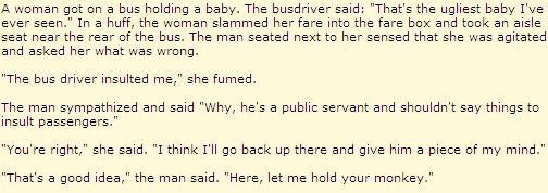 """The Baby. Thumbs up if you loled. A tippman got DH a bus holding a baby. The busdriver said: """"That' s the ugliest baby I' ever seen."""" In a huff, the mcman slamm"""