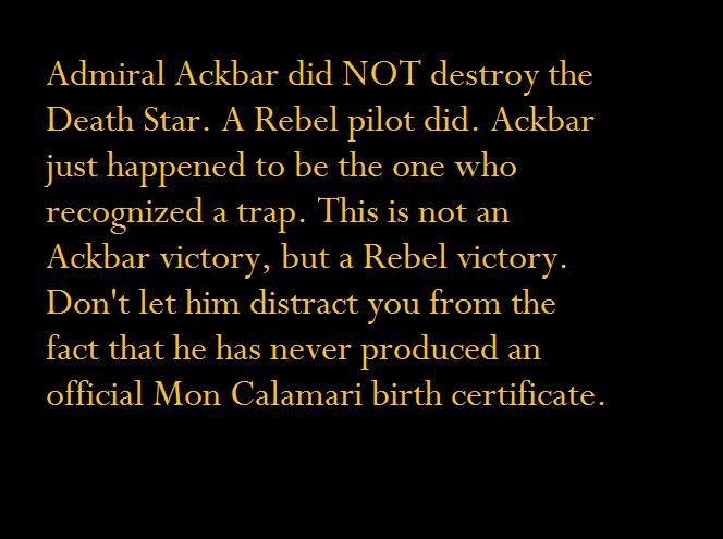 the truth. . Admiral Ackbar did ?sic)' T destroys the Death Star. A Rebel pilot did. Ackbar just happened to be the one who recognized a trap. This is not an Ac