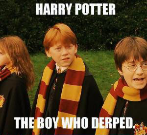 The boy who derped. Laughed pretty hard at this one.. HARRY. Even the soulless one is weirded out.