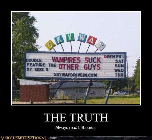 The Truth. Just found this. THE TRUTH Always read biolex) ams. I love how movie theaters can fail like that :P
