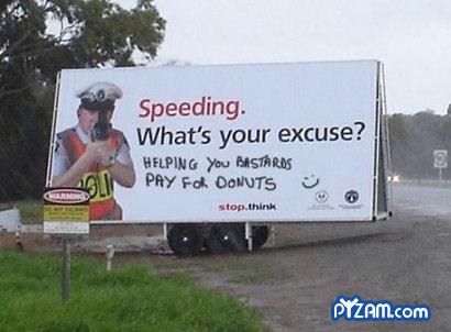 the truth. . Speeding. What' s yew excuse? melee we : PH? MU. nurture 'IS'