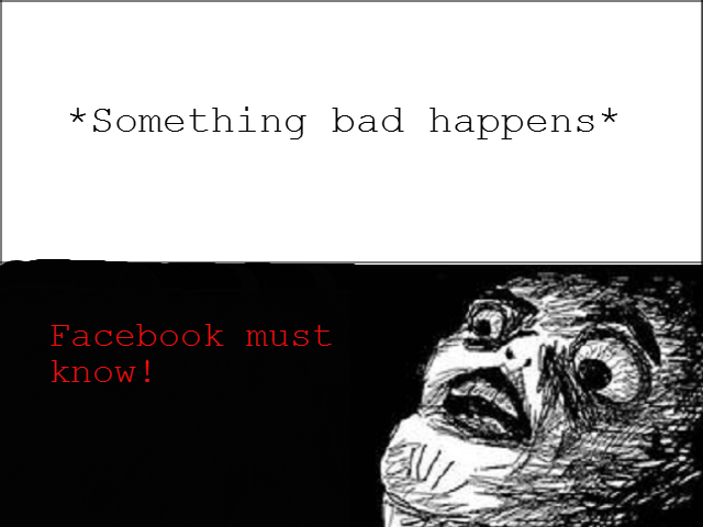 The average facebook user. . Samething bad happens. something bad happens I must pop my friends knowledge cherry...
