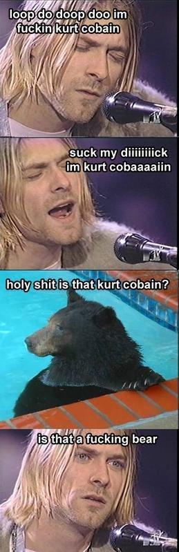the bear. .. This is how Kurt met Courtney Love.