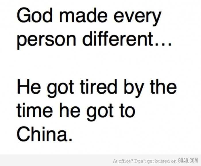 the asians. . God reade every person different... He got tired by the time he got to China.. God certainly found a place to store coins when he got to Asia.