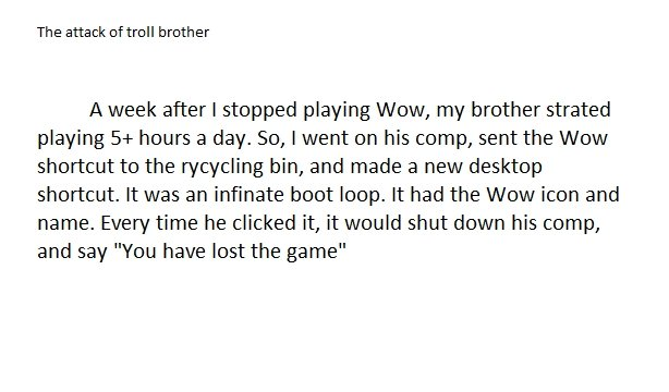 The attack of troll brother. I love pissing off my bro. The attack of troll brother A week after I stopped playing Wow, my brother strated playing hours a day.