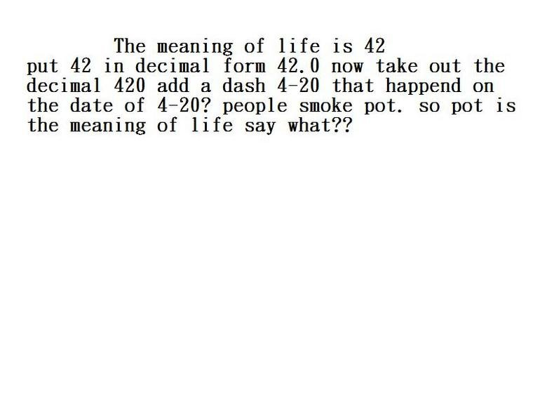 The true meaning of life. This is OC I just though about it one day and just yah so please thumb if you do or do not like this . The meaning life is 42 put 42 i