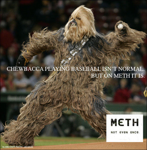 The BEST Anti Meth Ad So Far. Apparently baseball is a million times better on Meth.. tta PLAYING BASEBALL ISN' T NERMAL. METH he. tufte I. chewbacca playing baseball on meth isnt normal but it would be totally awesome to see