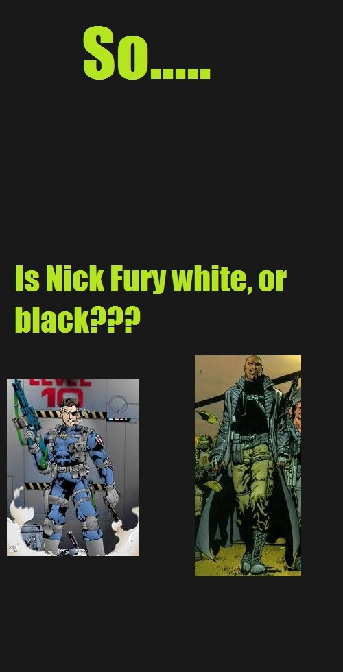 The Big Question. please help. ls Nick my white. or. Welcome to the marvel universe