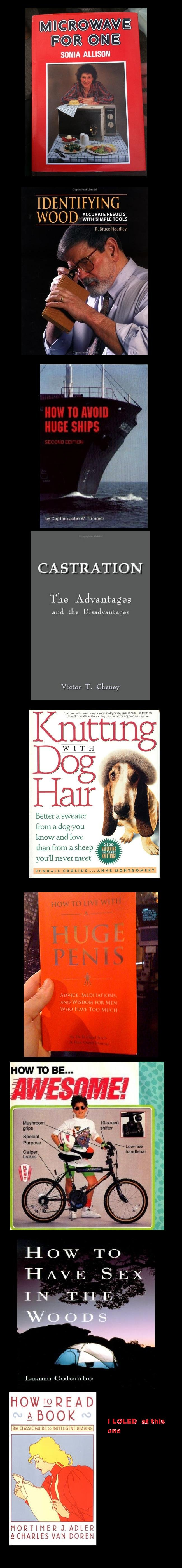 """The most useless books evar. . SONIA ALLISON I DENT! FYI N G CASTRATION The and the Disadvantages Victor T. Cheney Better a sum """" a dog you know and love '"""" tha"""