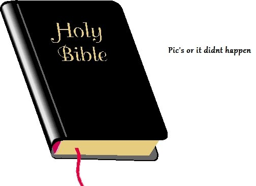 the bible. . Pic' s or it didnt happen