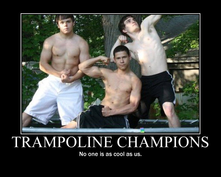 The trampoline champions. Toughest kids in my town. Look how buff they are.. TAPELINE CHAMPS No one is as cool as us.. i remeber when i used to pose like this in pictures..it was cool for like 5 seconds when i was 5