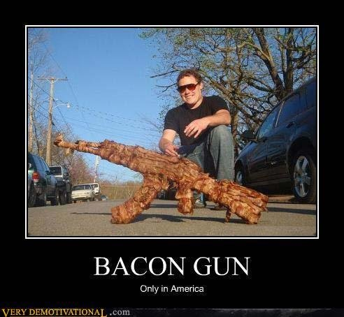 The Bacon Gun. Do want. BACON Only in America V ERY . turn