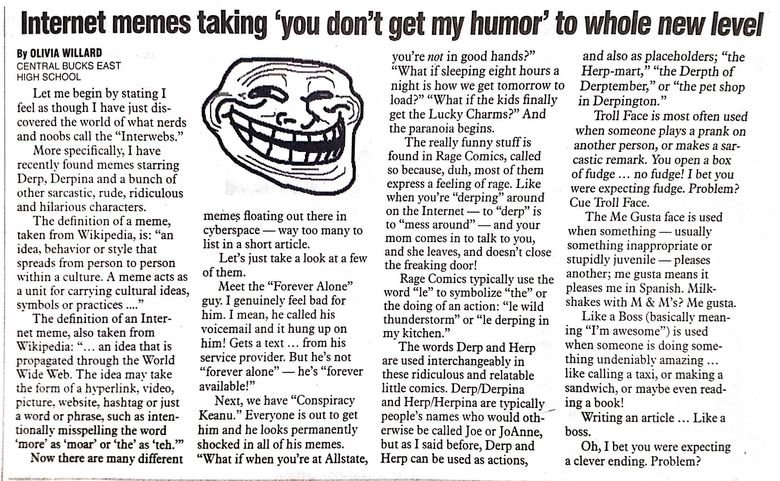 This made me angry. tl;dr just no Found this in the teen writing section of my newspaper today. I was not amused.. Internet memes taking 'you don' t get my humo
