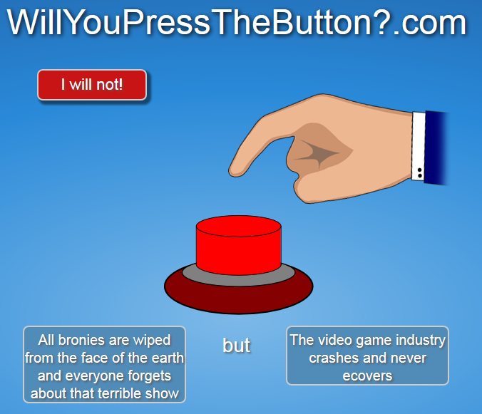 this might get some responses. figured i may as well check out this button website. this is one of the first few i got.. com I will net! All bronies are wiped b