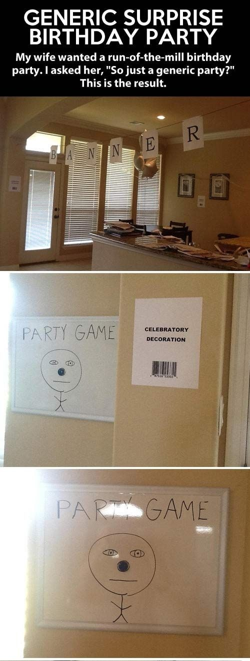 """This One's a Keeper. . GENERIC SURPRISE BIRTHDAY PARTY My wife wanted a birthday party. I asked her, """"So just a generic party?"""" This is the result.. I wonder if she liked it or got really pissy about it because it was a joke and not real party decorations. Personally I would have loved it, it's funny and obv"""