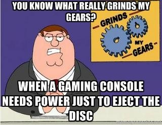 This Pisses me off More Than you Think. It's just one of those minor inconveniences that really pisses me off, and there are too many consoles like this.. Hill
