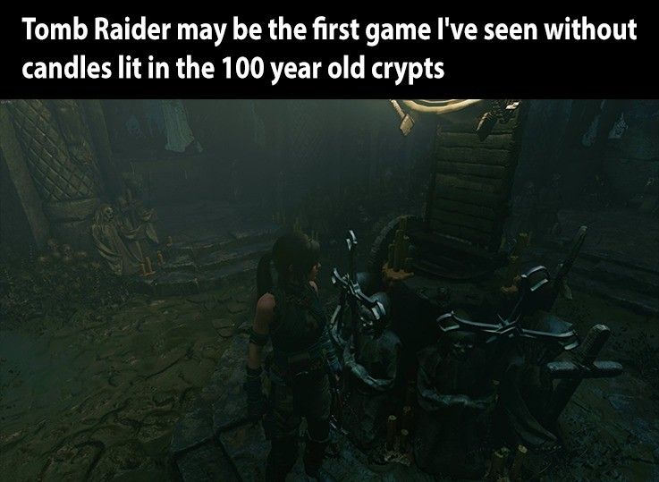 This place ain't lit. join list: VideoGameHumor (1700 subs)Mention History.. I hate this recent trend of getting rid of old staples in game series. Lara's got no dual pistols, no lit candles, Zelda forgot how to roll, what's next? no cro