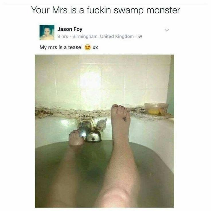 This post is inspired by Whiskey. . Your Mrs is a fuckin swamp monster Jason Fant 1.! 9 hrs . Birmingham, United _ at My mrs is a tease! iii) xx