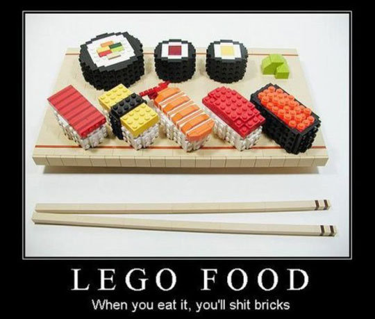 This might be Retoast. but who gives a , its funny and true. LEGO FOOD When you eat it, you' ll shit bricks. what is this- oh ho ho!!!