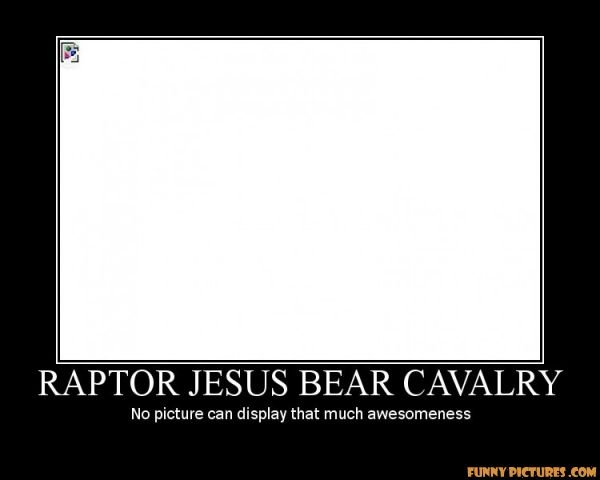 This Picture.. . RAPTOR JESUS BEAR ' ND ' r:: -an display that 'hittar : Ina: