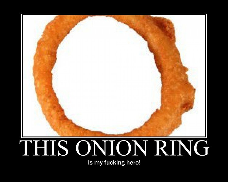 This Onion Ring. .. This ring has more fans than Justin Beiber, Miley Cyrus, and the Jonas bros. I am a proud supporter of this onion ring.
