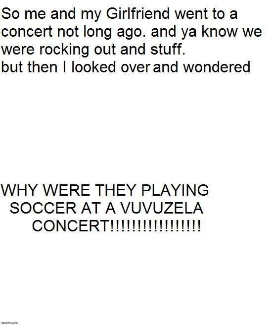 This pissed me off. . So me and my Girlfriend went to a concert not long ago. and ya know we were rocking out and stuff. but then I looked over and wondered WHY