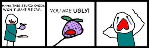 this onion wont make me cry. . AHA Was . II t I waneer MAKE ME CRY. YOU ARE USU""
