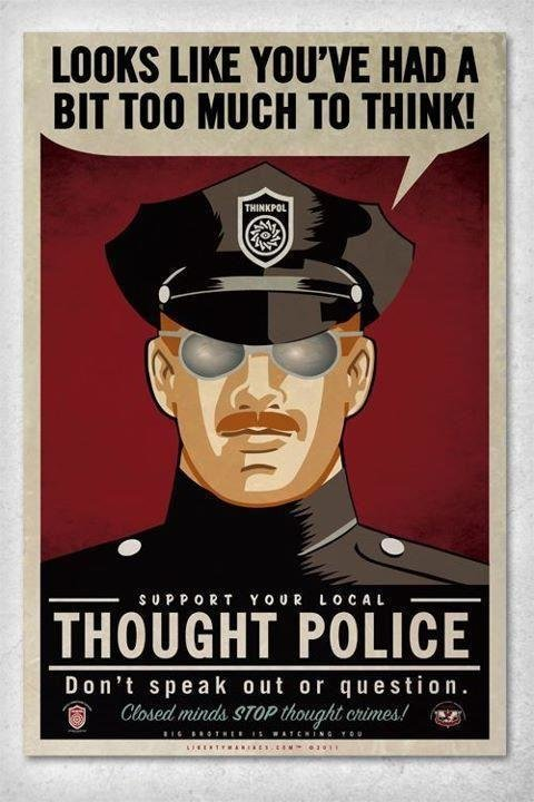 thought control. admitting it doesn't exist means its working . LOOKS LIKE YOU' HAD A BIT TOO . AOH TO THINK! THOUGHT POLICE Don' t speak out in question.. mind control IS real, ITS HAPPENING TO ALL OF US!!!!